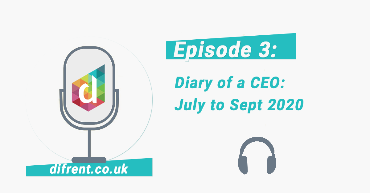 Episode 4 Diary of a CEO: July to September 2020